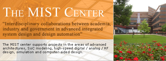 "MIST, ""Interdiciplinary collaborations between academia, industry and government in advanced integrated system design and design automation"". Photo of the EE/CSCi bldg. The MIST center supports projects in the areas of advanced architectures, SoC modeling, high-speed digital / analog / RF design, simulation and computer-aided design."